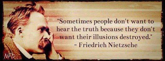 People fear truth because they are used to illusions